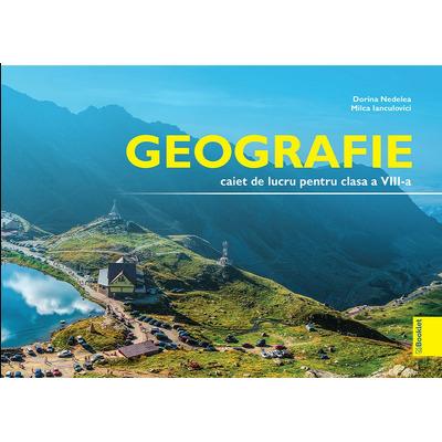 Geografie, caiet de lucru pentru clasa a VIII-a - Dorina Nedelea