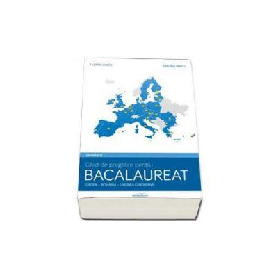 Geografie - Europa, Romania, Uniunea Europeana. Ghid de pregatire pentru bacalaureat (Florin Iancu)