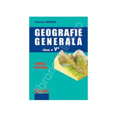Geografie generala. Caietul elevului clasa a V-a
