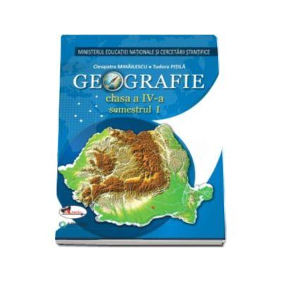 Geografie manual pentru clasa a IV-a, semestrul I si semestrul al II-lea  - Tudora Pitila