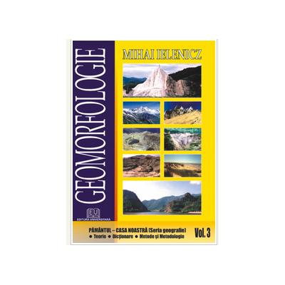 Geomorfologie. Volumul 3. Pamantul-Casa noastra