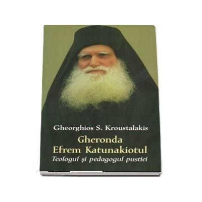 Gheronda Efrem Katunakiotul. Teologul si pedagogul pustiei
