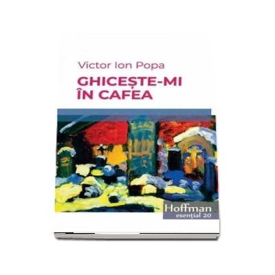 Ghiceste-mi in cafea -  Victor Ion Popa (Colectia Hoffman esential 20)