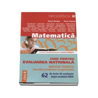 Ghid pentru evaluarea nationala la Matematica - 62 de teste de evaluare dupa modelul MEN. Exercitii si probleme recapitulative - Breviar teoretic (Editia 2017)