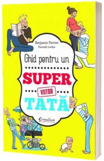 Ghid pentru un Super Viitor Tata - Editie ilustrata