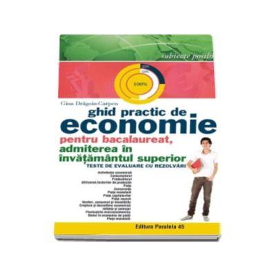 Ghid practic de Economie pentru Bacalaureat 2016, admiterea in invatamantul superior - Teste de evaluare cu rezolvari - Gina Dragoiu-Carpen