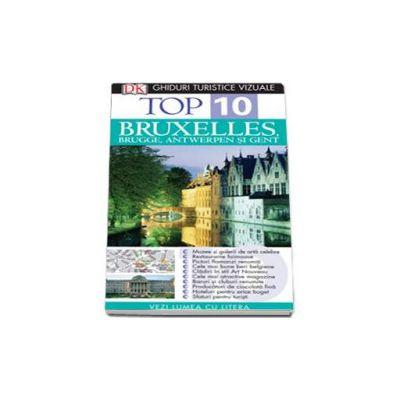 Ghid turistic vizual Bruxelles, Brugges, Antwerpen si Gent - Top 10 (Editia a III-a)