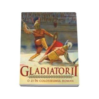 Gladiatorii. O zi in colesseumul roman