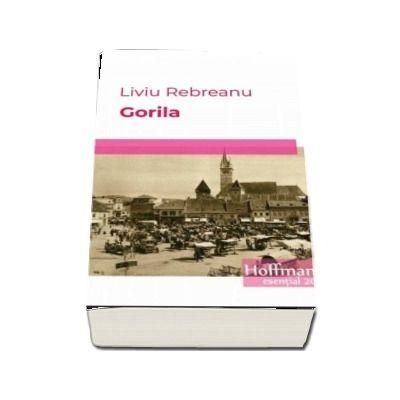 Gorila - Liviu Rebreanu (Esential 20)