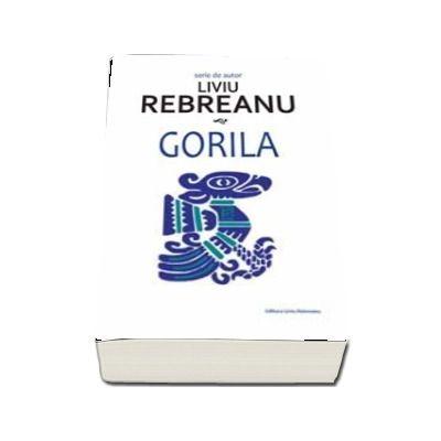 Gorila - Liviu Rebreanu (Seria de autor)