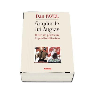 Grajdurile lui Augias. Rituri de purificare in posttotalitarism - Dan Pavel