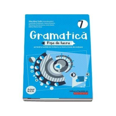 Gramatica. Fise de lucru. Clasa a VII-a, editia a XVI-a, revizuita si adaugita