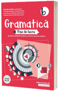 Gramatica. Fise de lucru (pe lectii si unitati de invatare cu itemi si teste de evaluare). Clasa a 6-a