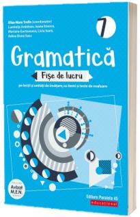 Gramatica. Fise de lucru (pe lectii si unitati de invatare cu itemi si teste de evaluare). Clasa a 7-a