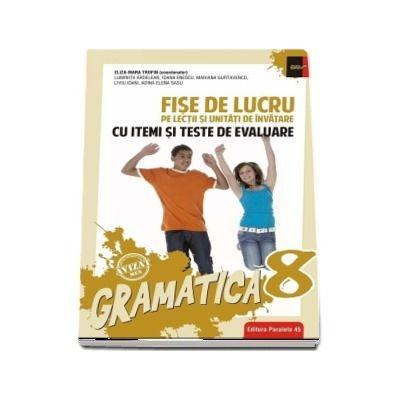 Gramatica. Fise de lucru pe lectii si unitati de invatare cu itemi si teste de evaluare pentru clasa a VIII-a