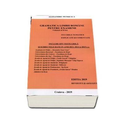 Gramatica Limbii Romane pentru examene - Volumul II - Editia 2019 - 3311 grile tematice, explicate si comentate. Academia de Politie