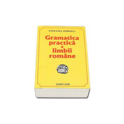 Gramatica practica a limbii romane, cu o culegere de exercitii - Stefania Popescu