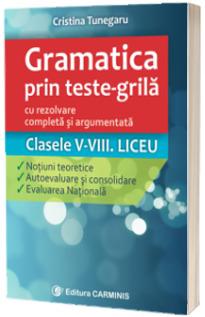 Gramatica prin teste-grila pentru clasele V-VIII si liceu