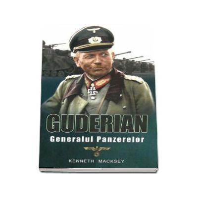Guderian. Generalul panzerelor - Kenneth Macksey