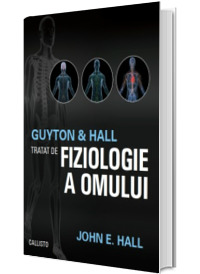 Guyton and Hall. Tratat de fiziologie a omului - Editia a XIII-a