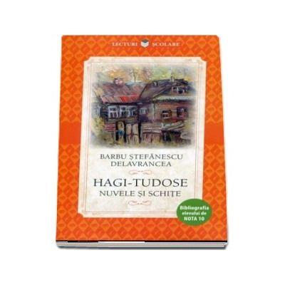 Hagi-Tudose, nuvele si schite. Bibliografia elevului de Nota 10