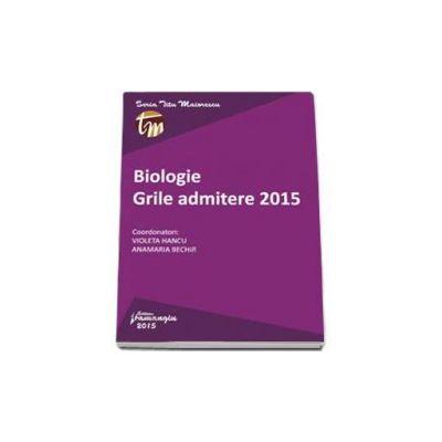 Biologie. Grile admitere 2015 - Violeta Hancu