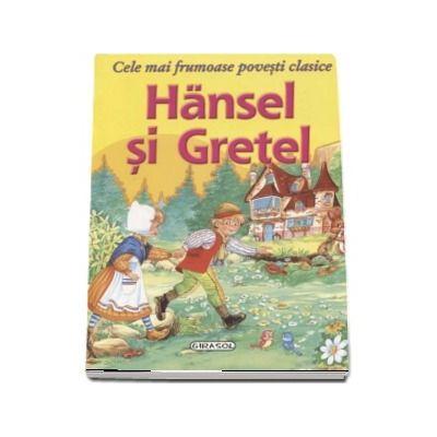 Hansel si Gretel - Cele mai frumoase povesti clasice (Editie ilustrata)