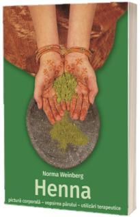 Henna. Pictura corporala, vopsirea parului, utilizari terapeutice - Norma Weinberg