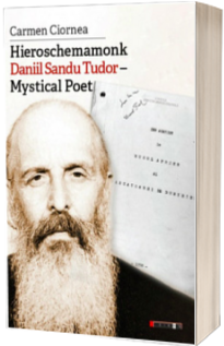 Hieroschemamonk Daniil Sandu Tudor - Mystical Poet