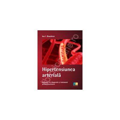 Hipertensiunea arteriala. Indrumar de diagnostic si tratament pentru practicieni
