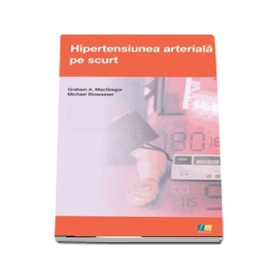 Hipertensiunea arteriala pe scurt - Graham A MacGregor