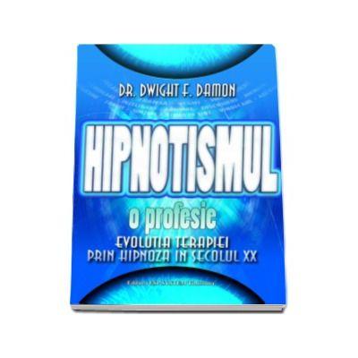 Hipnotismul, o profesie - evolutia terapiei prin hipnoza in secolul XX