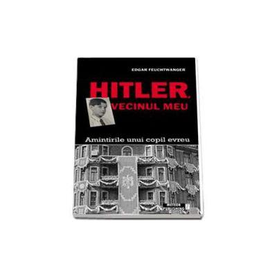 Hitler, vecinul meu. Amintirile unui copil evreu