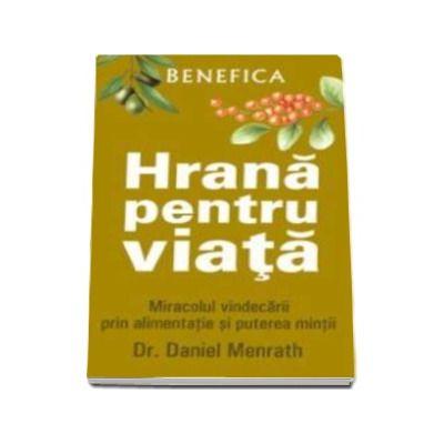 Hrana pentru viata - Miracolul vindecarii prin alimentatie si puterea