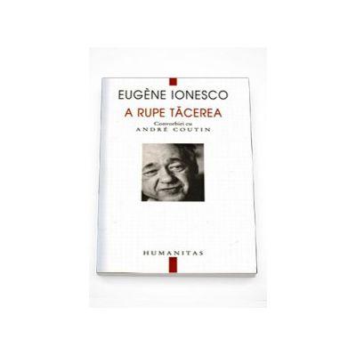 A rupe tacerea - Eugene Ionesco