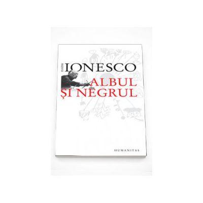 Albul si negrul - Eugene Ionesco