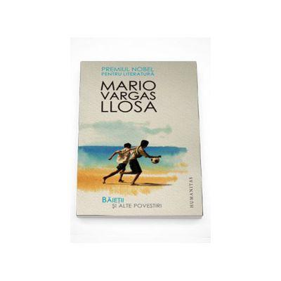 Baietii si alte povestiri - Llosa, Mario Vargas