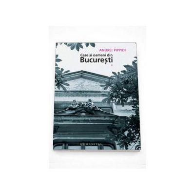 Case si oameni din Bucuresti - Volumul I