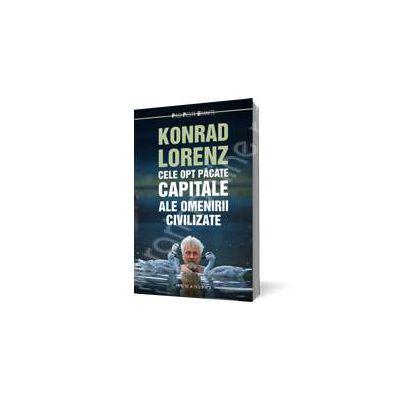 Cele opt pacate capitale ale omenirii civilizate - Lorenz Konrad