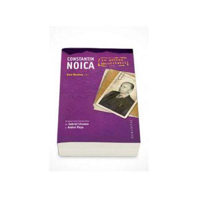 Constantin Noica in arhiva Securitatii - Dora Mezdrea