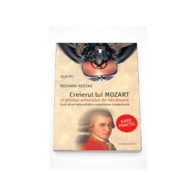 Creierul lui Mozart si pilotul avionului de vanatoare - Richard Restak