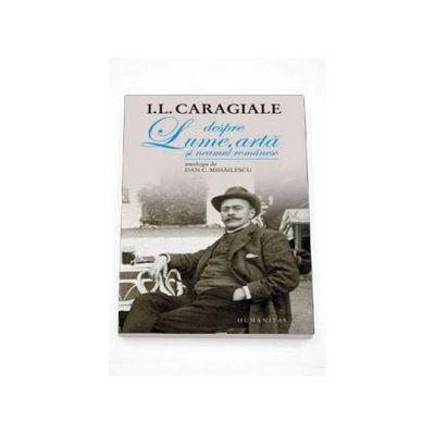 Despre lume, arta si neamul romanesc - Ion Luca Caragiale