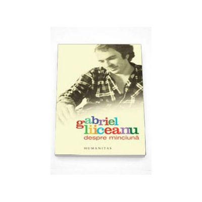 Despre minciuna - Gabriel Liiceanu