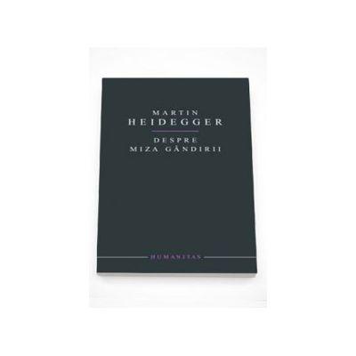 Despre miza gandirii - Martin Heidegger