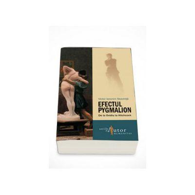 Efectul Pygmalion. De la Ovidiu la Hitchcock - Victor Ieronim Stoichita