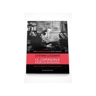 I.L. Caragiale fata cu kitschul - Stefan Cazimir