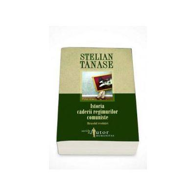 Istoria caderii regimurilor comuniste - Stelian Tanase