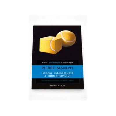 Istoria intelectuala a liberalismului - Pierre Manent (editia a-III-a)