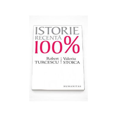 Istorie recenta 100% - Robert Turcescu