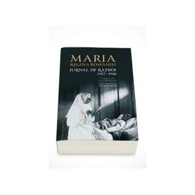 Jurnal de razboi. 1917-1918. Editie integrala, necenzurata - Maria regina Romaniei